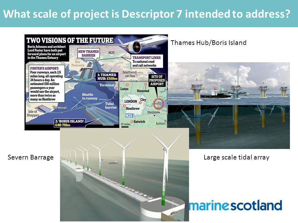 Thames Hub/Boris Island Severn BarrageLarge scale tidal array What scale of project is Descriptor 7 intended to address