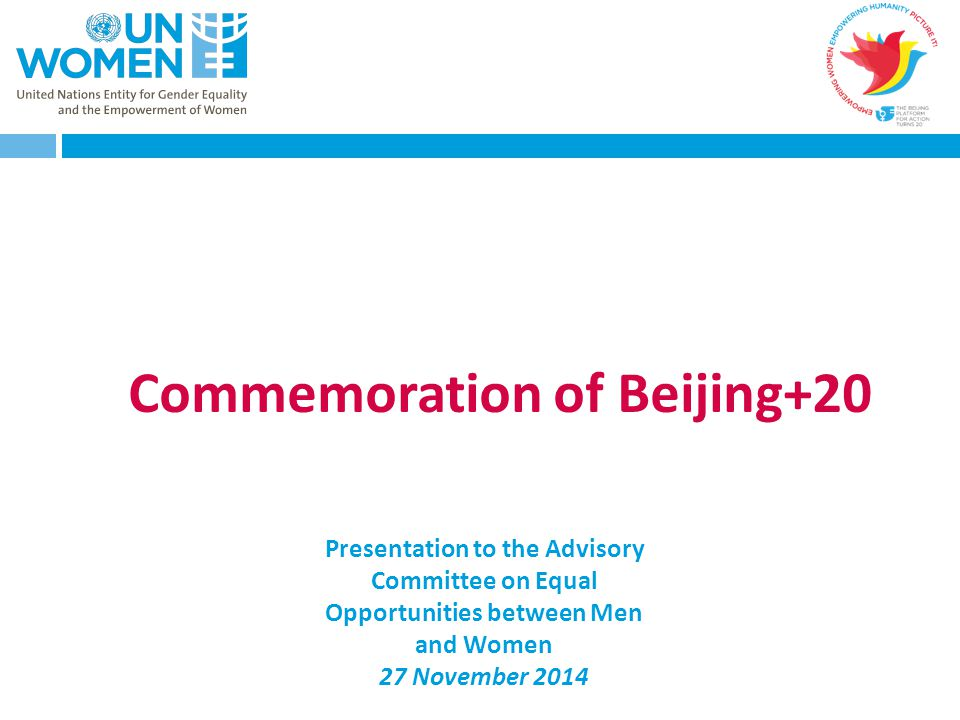 Commemoration of Beijing+20 Presentation to the Advisory Committee on Equal Opportunities between Men and Women 27 November 2014