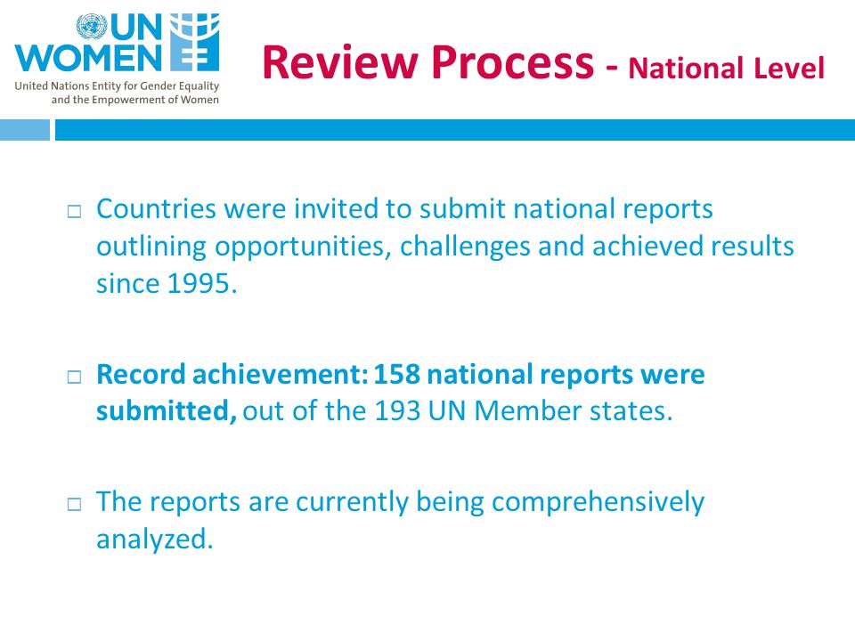 Review Process - National Level  Countries were invited to submit national reports outlining opportunities, challenges and achieved results since 1995.