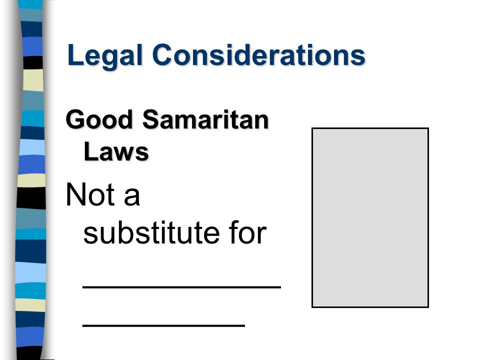 Legal Considerations Good Samaritan Laws Not a substitute for ___________ _________