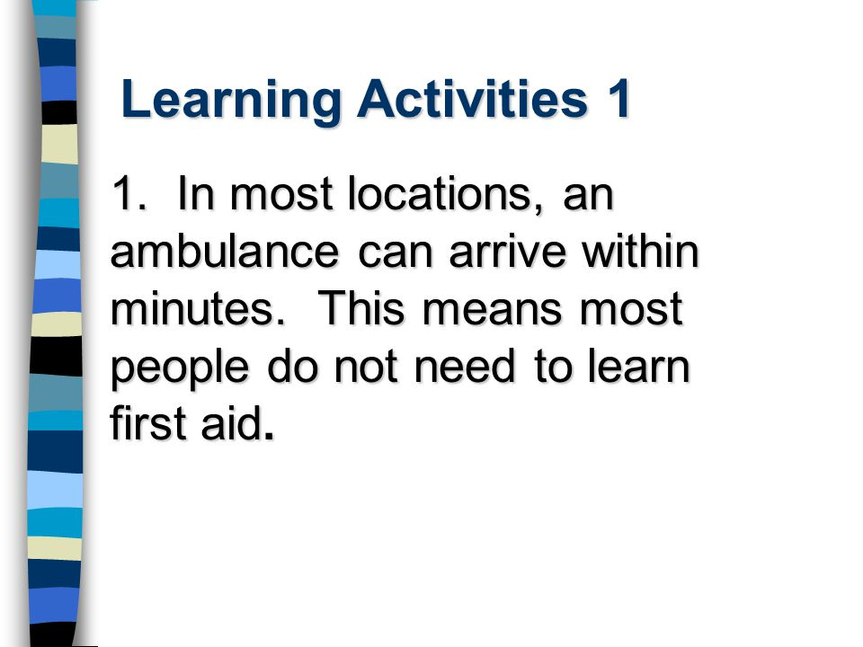 Learning Activities 1 1. In most locations, an ambulance can arrive within minutes.