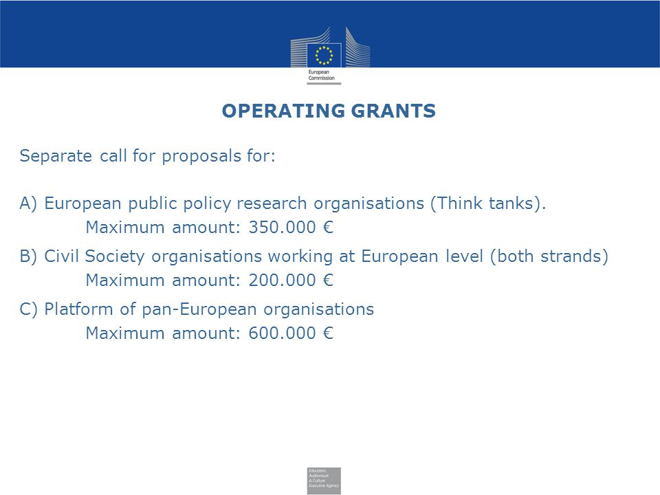 OPERATING GRANTS Separate call for proposals for: A)European public policy research organisations (Think tanks).