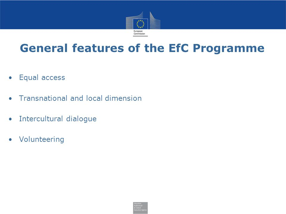 General features of the EfC Programme Equal access Transnational and local dimension Intercultural dialogue Volunteering