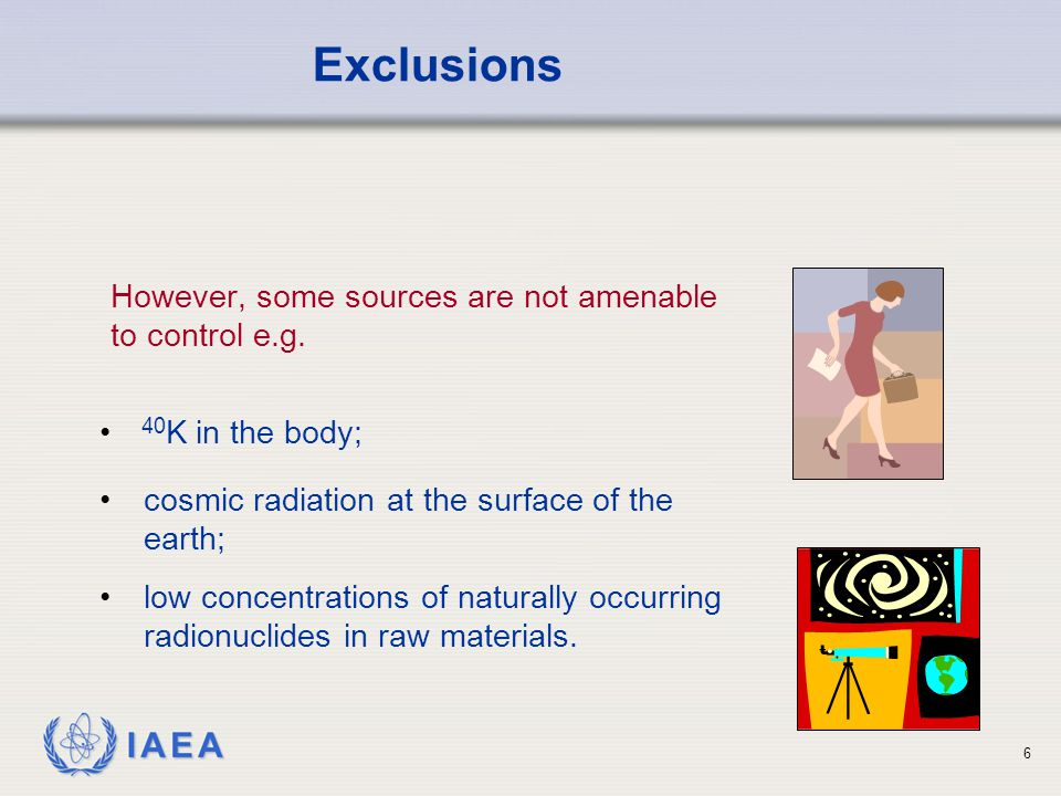 IAEA 6 However, some sources are not amenable to control e.g.
