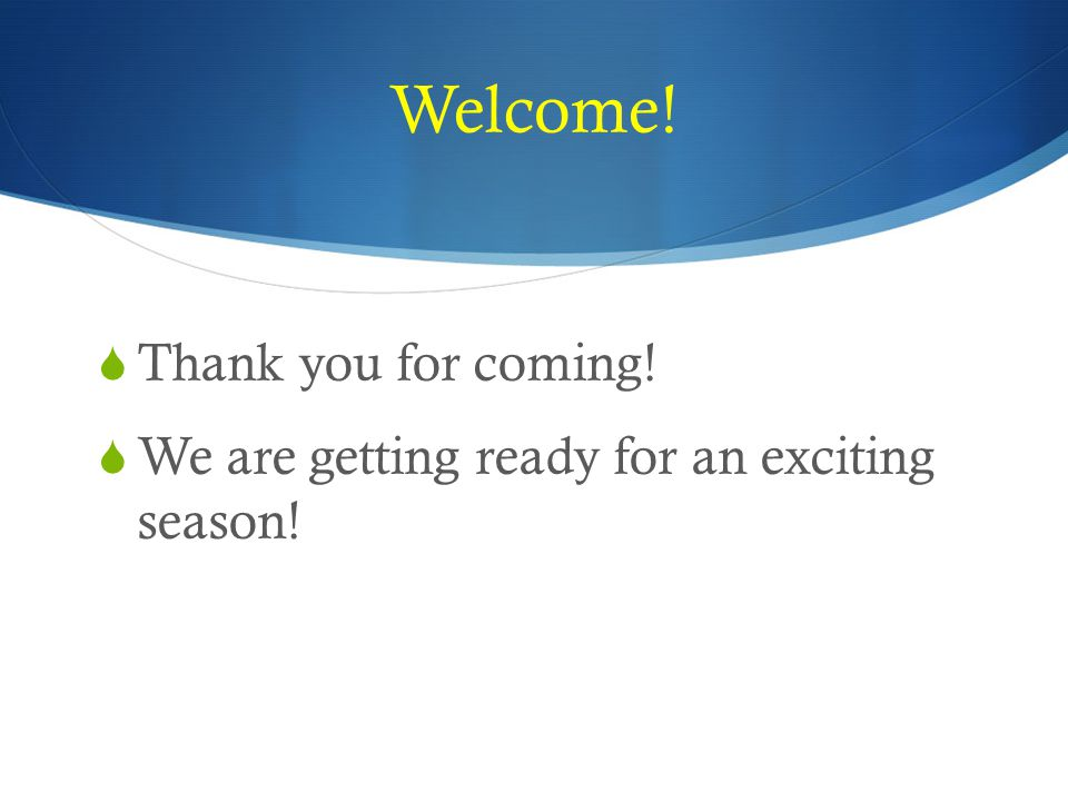 9a3d46246d9 Thank you for coming!  We are getting ready for an exciting season!