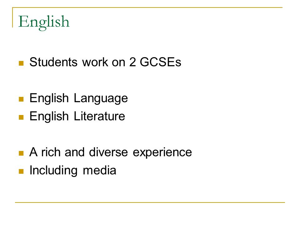 English Students work on 2 GCSEs English Language English Literature A rich and diverse experience Including media