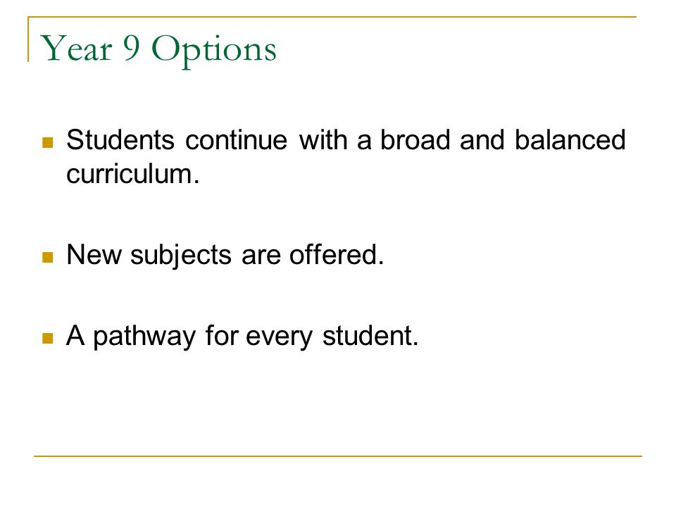Year 9 Options Students continue with a broad and balanced curriculum.