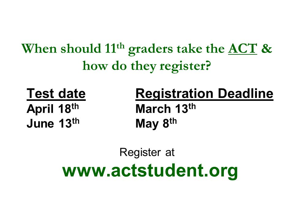 When should 11 th graders take the ACT & how do they register.