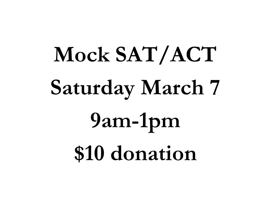 Mock SAT/ACT Saturday March 7 9am-1pm $10 donation