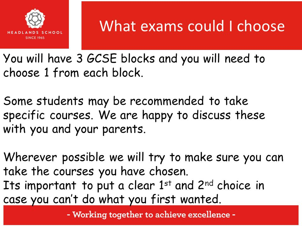 What exams could I choose You will have 3 GCSE blocks and you will need to choose 1 from each block.