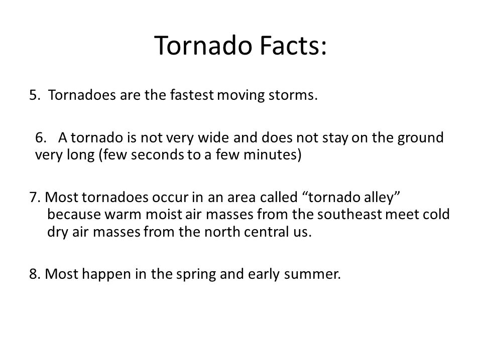 5. Tornadoes are the fastest moving storms. 6.