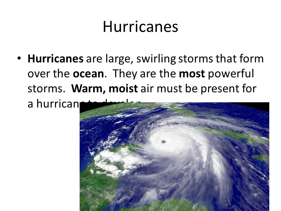 Hurricanes are large, swirling storms that form over the ocean.