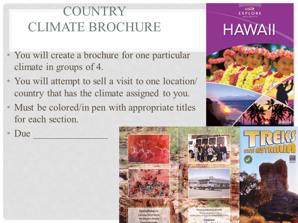 COUNTRY CLIMATE BROCHURE You will create a brochure for one particular climate in groups of 4.