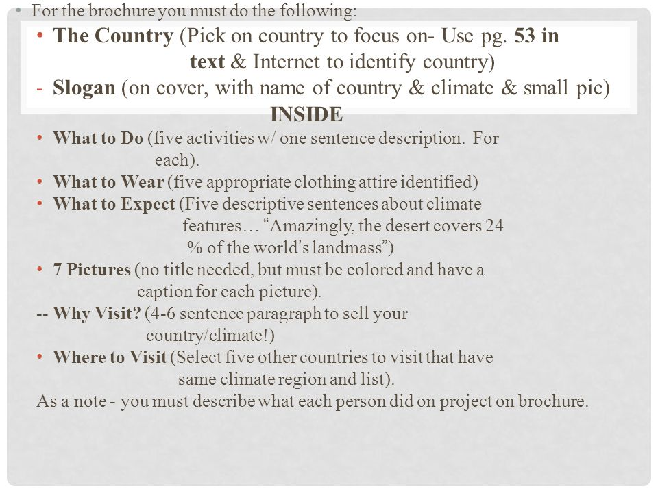 For the brochure you must do the following: The Country (Pick on country to focus on- Use pg.