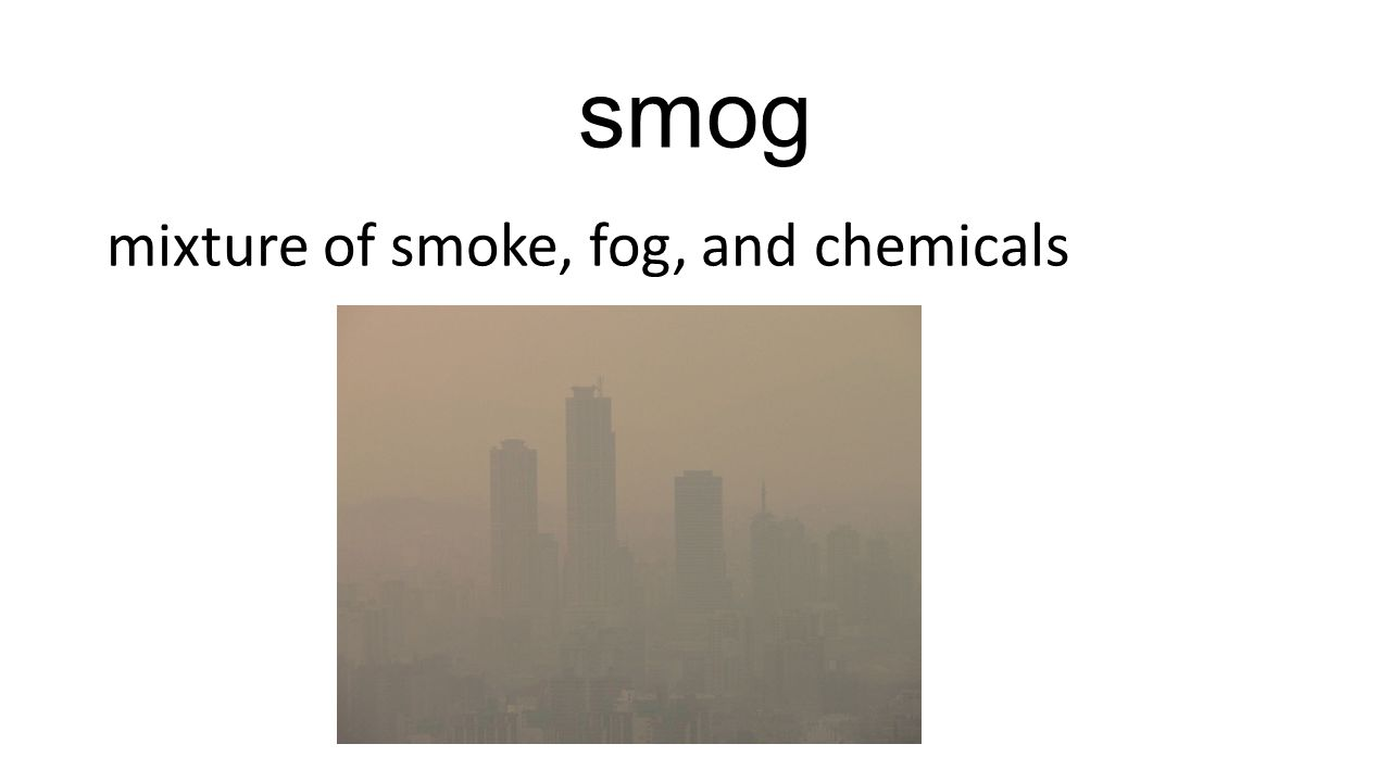 smog mixture of smoke, fog, and chemicals