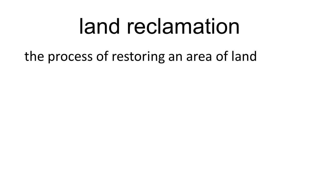 land reclamation the process of restoring an area of land