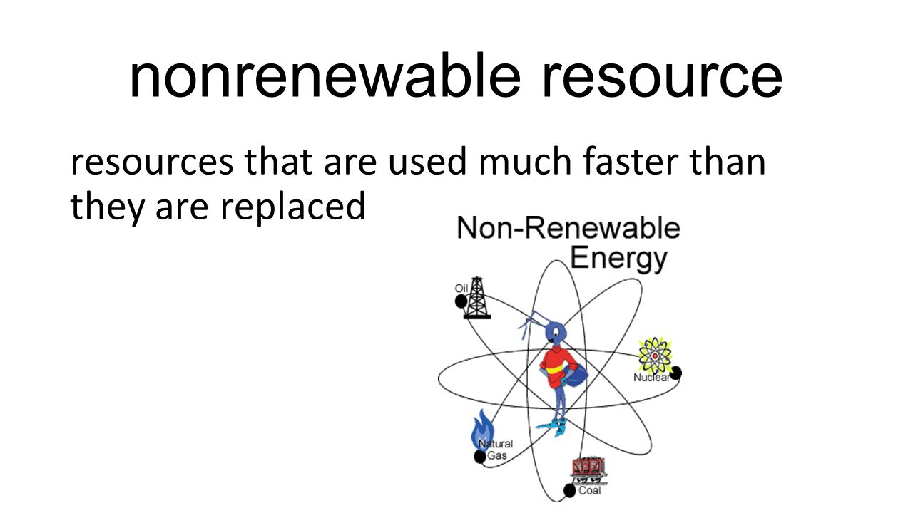 nonrenewable resource resources that are used much faster than they are replaced