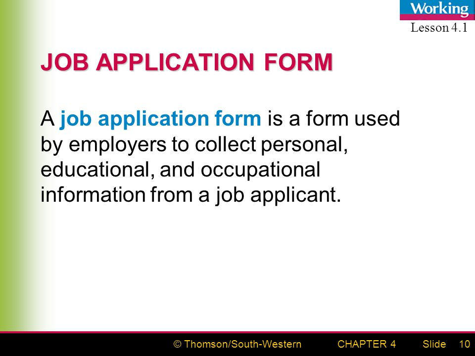 © Thomson/South-WesternSlideCHAPTER 410 JOB APPLICATION FORM A job application form is a form used by employers to collect personal, educational, and occupational information from a job applicant.