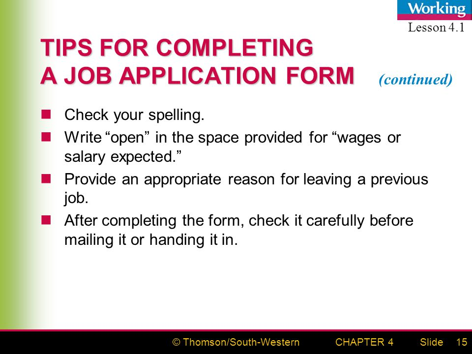 © Thomson/South-WesternSlideCHAPTER 415 TIPS FOR COMPLETING A JOB APPLICATION FORM Check your spelling.