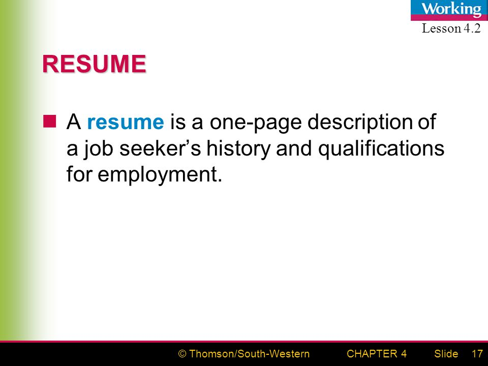 © Thomson/South-WesternSlideCHAPTER 417 RESUME A resume is a one-page description of a job seeker's history and qualifications for employment.