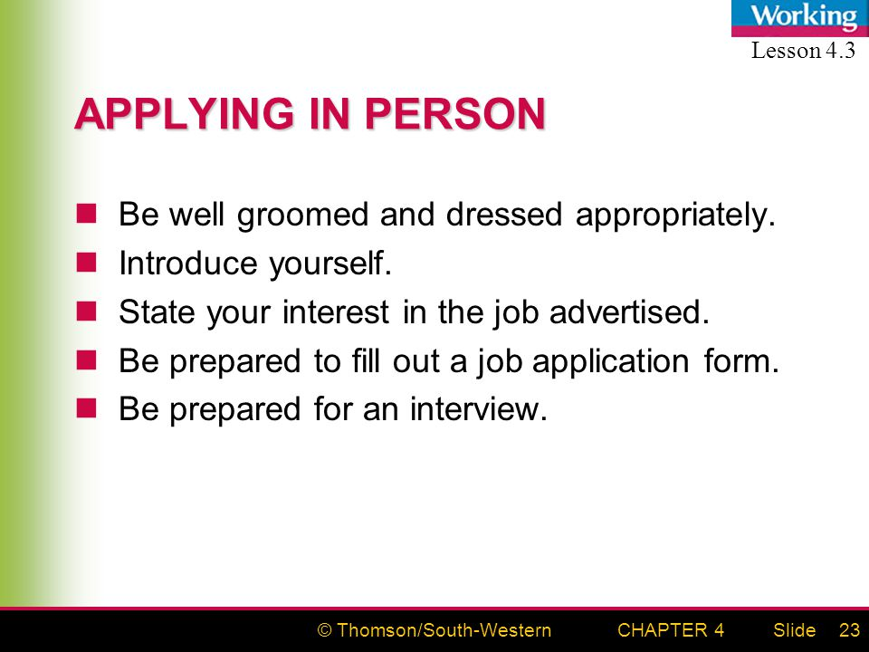 © Thomson/South-WesternSlideCHAPTER 423 APPLYING IN PERSON Be well groomed and dressed appropriately.