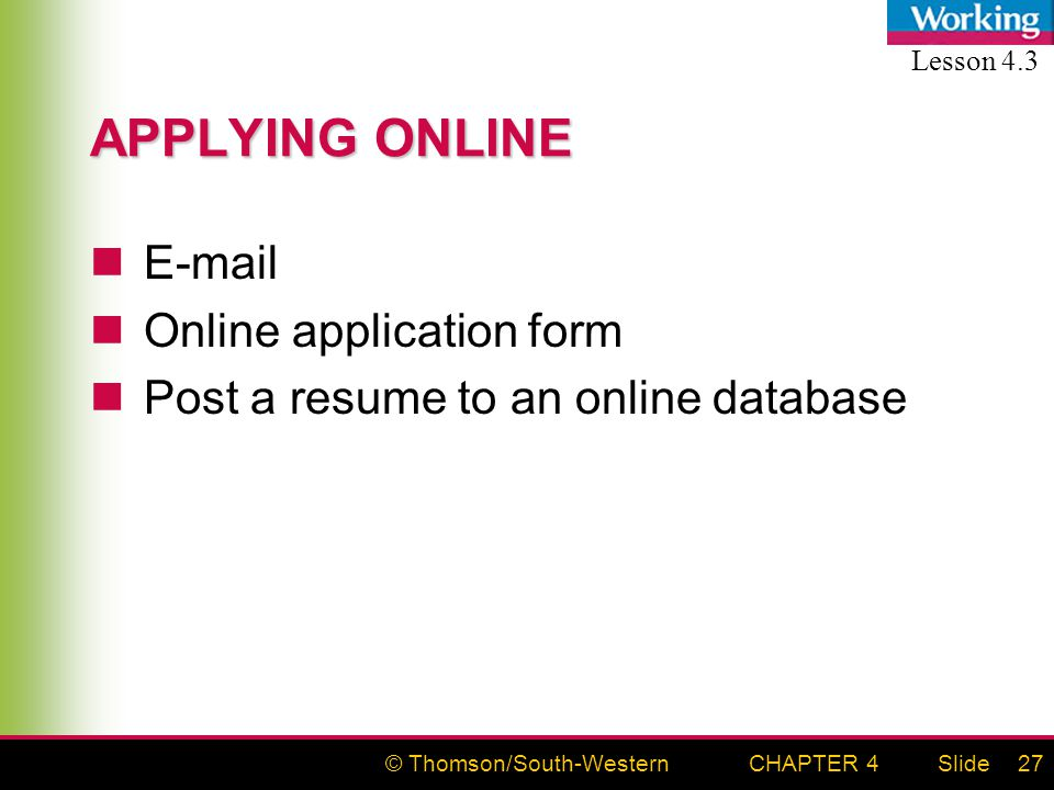 © Thomson/South-WesternSlideCHAPTER 427 APPLYING ONLINE  Online application form Post a resume to an online database Lesson 4.3