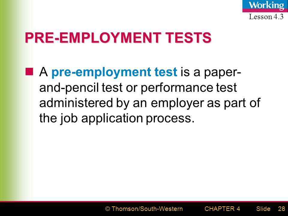 © Thomson/South-WesternSlideCHAPTER 428 PRE-EMPLOYMENT TESTS A pre-employment test is a paper- and-pencil test or performance test administered by an employer as part of the job application process.