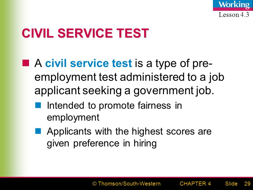 © Thomson/South-WesternSlideCHAPTER 429 CIVIL SERVICE TEST A civil service test is a type of pre- employment test administered to a job applicant seeking a government job.