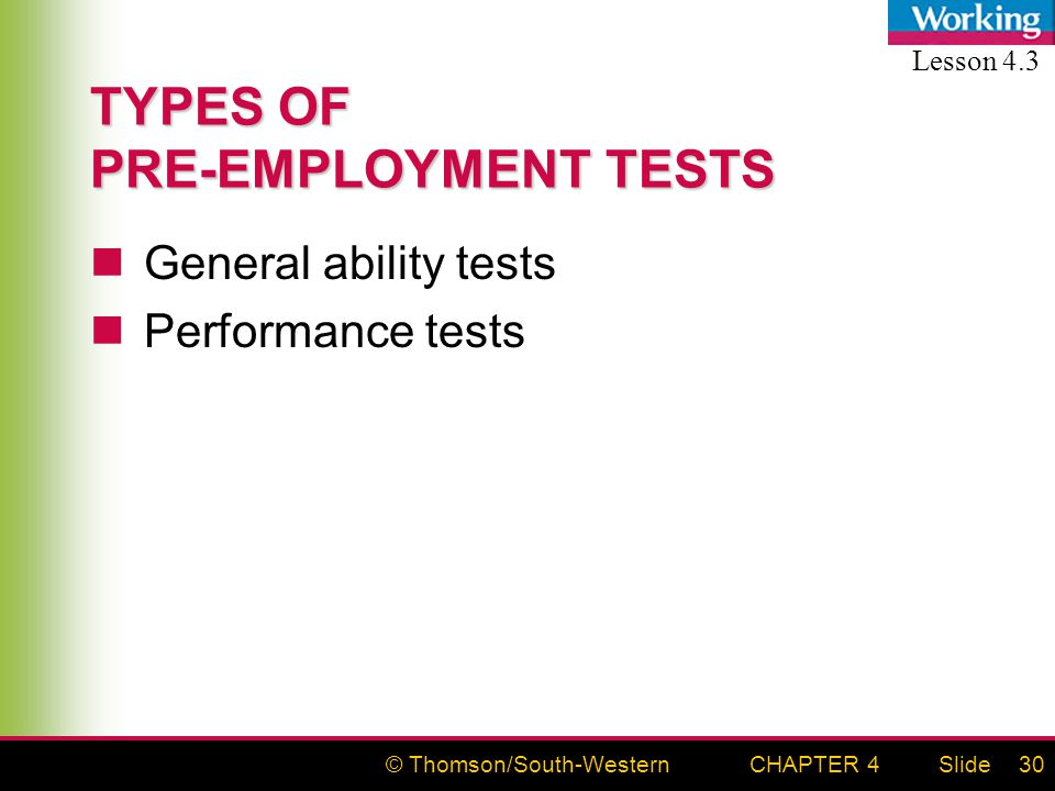 © Thomson/South-WesternSlideCHAPTER 430 TYPES OF PRE-EMPLOYMENT TESTS General ability tests Performance tests Lesson 4.3