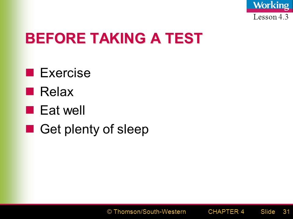 © Thomson/South-WesternSlideCHAPTER 431 BEFORE TAKING A TEST Exercise Relax Eat well Get plenty of sleep Lesson 4.3