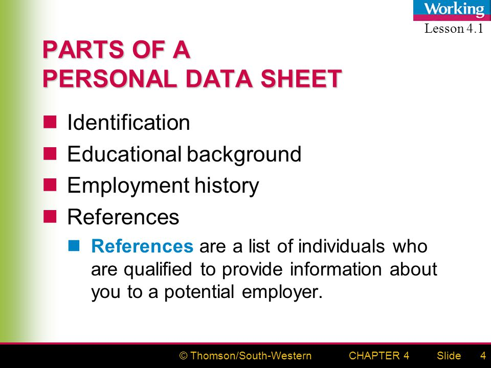 © Thomson/South-WesternSlideCHAPTER 44 PARTS OF A PERSONAL DATA SHEET Identification Educational background Employment history References References are a list of individuals who are qualified to provide information about you to a potential employer.