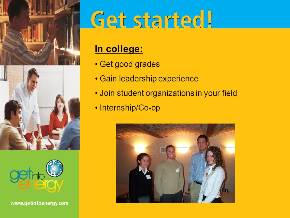 In college: Get good grades Gain leadership experience Join student organizations in your field Internship/Co-op