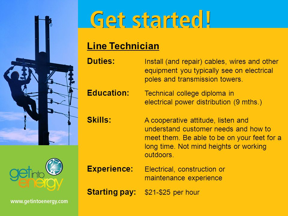 Line Technician Duties: Install (and repair) cables, wires and other equipment you typically see on electrical poles and transmission towers.