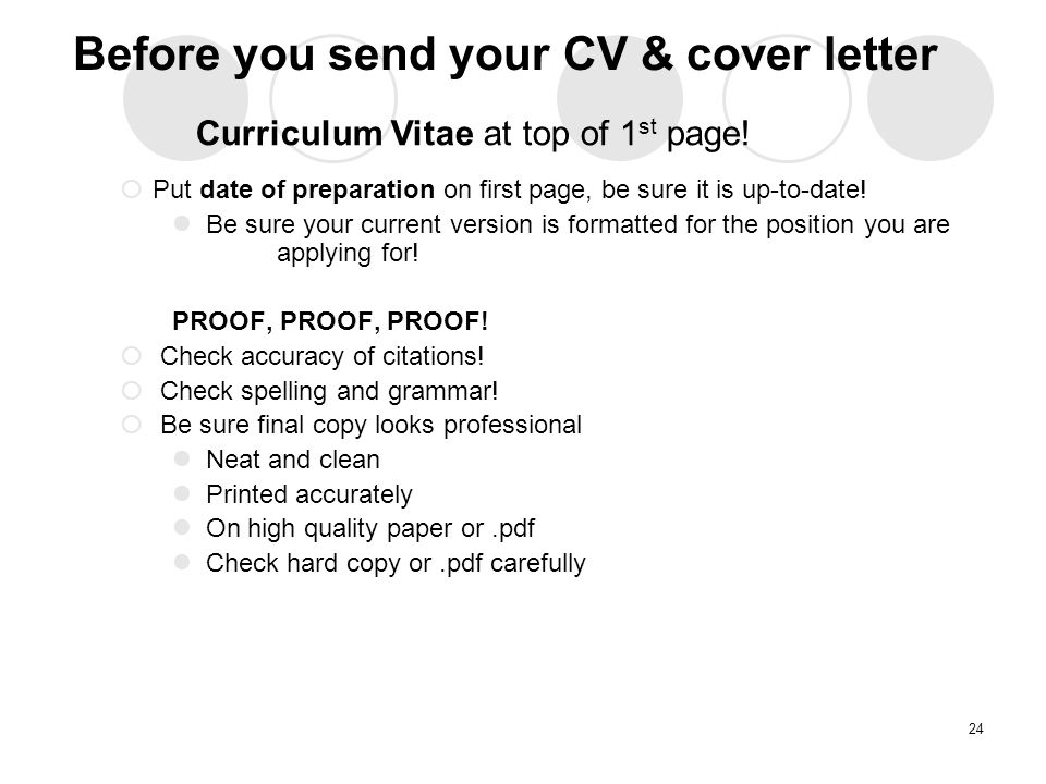 Before you send your CV & cover letter  Put date of preparation on first page, be sure it is up-to-date.