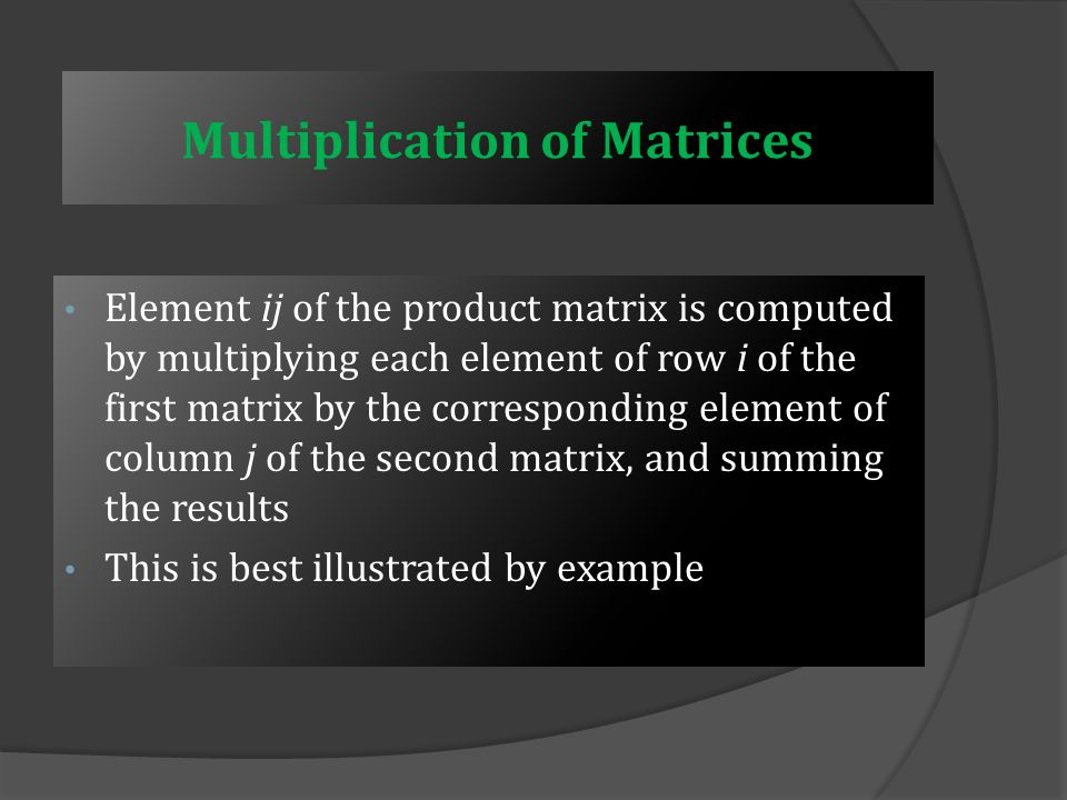 Multiplication of Matrices Consider these matrices: Can we find this product.