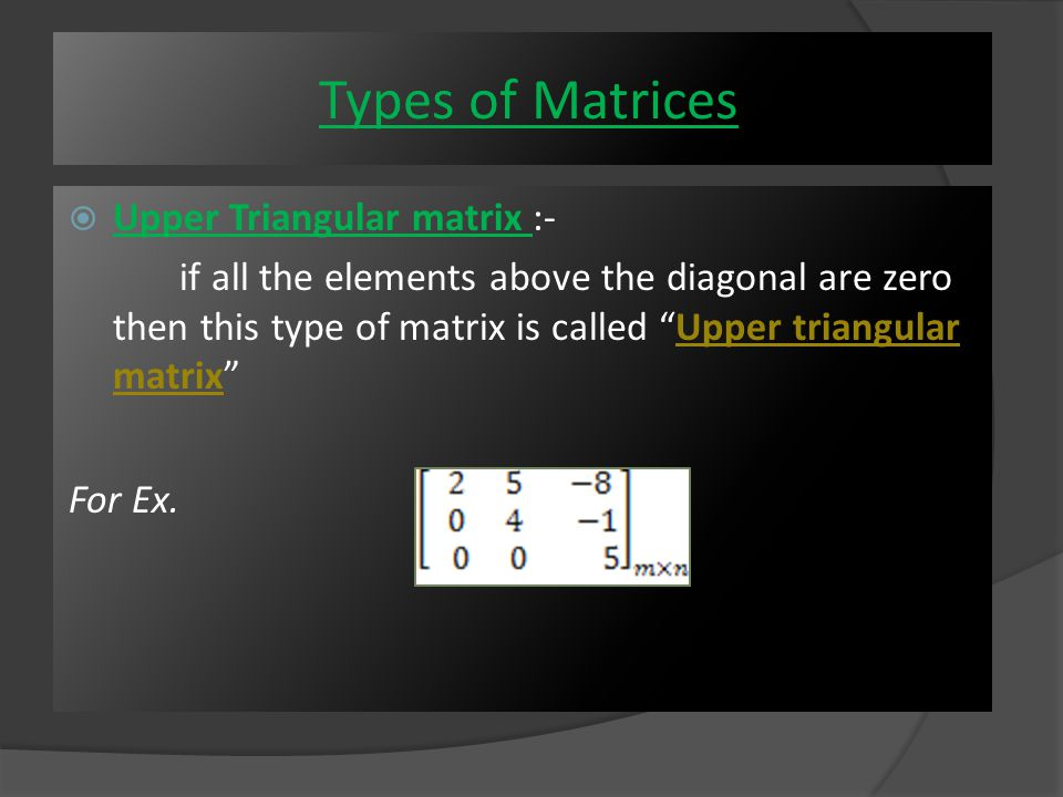  Lower Triangular matrix :- If all the elements below the diagonal are zero then this type of matrix is called Lower Triangular matrix For Ex.