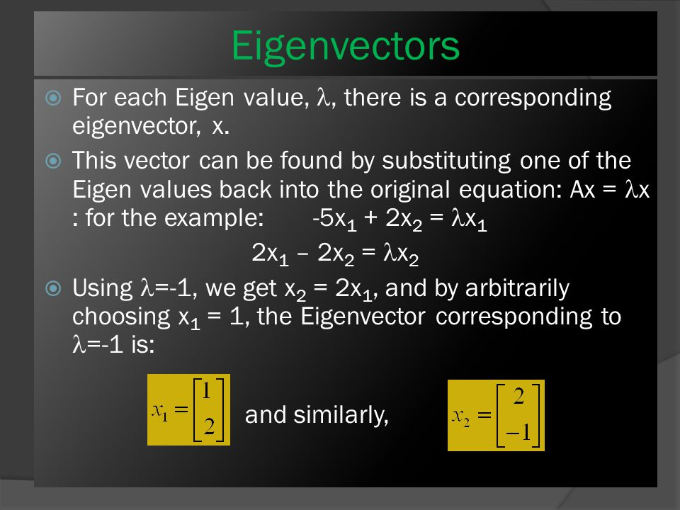 Solving for Eigen values cont'  Simple example: find the Eigen values for the matrix:  Eigen values are given by the equation det(A- I) = 0:  So, the roots of the last equation are -1 and -6.