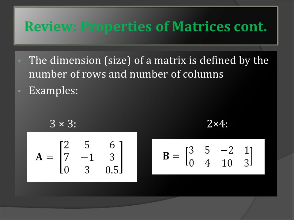 Review: Properties of Matrices A matrix is a one-or two dimensional array A quantity is usually designated as a matrix by bold face type: A The elements of a matrix are shown in square brackets: