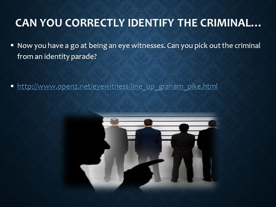 CAN YOU CORRECTLY IDENTIFY THE CRIMINAL…  Now you have a go at being an eye witnesses.