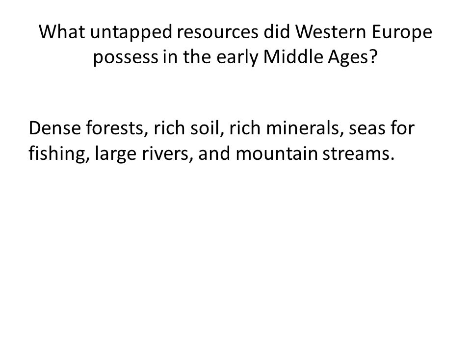 What untapped resources did Western Europe possess in the early Middle Ages.