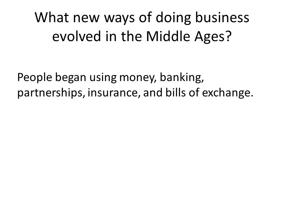 What new ways of doing business evolved in the Middle Ages.