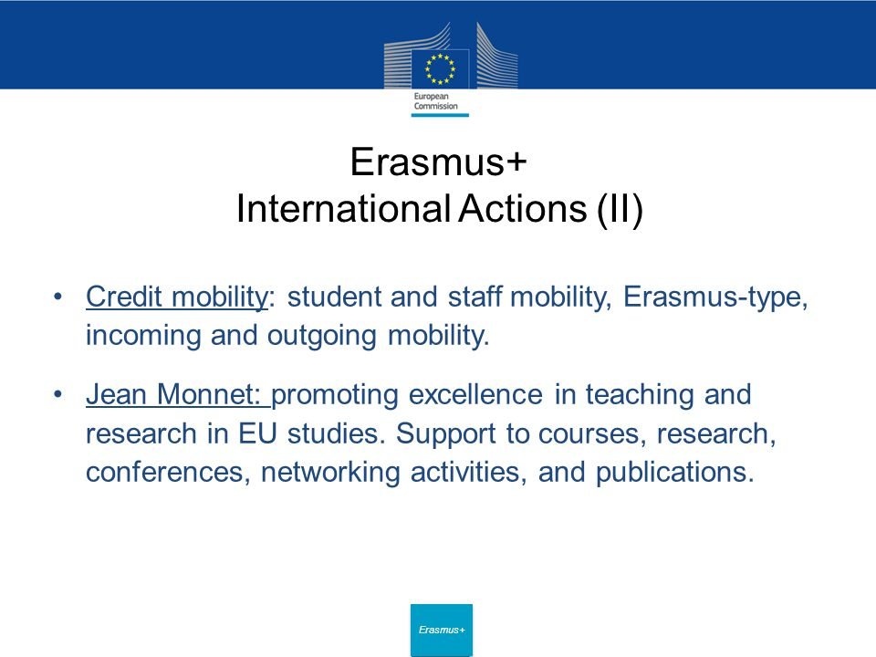 Date: in 12 pts Erasmus+ Erasmus+ International Actions (II) Credit mobility: student and staff mobility, Erasmus-type, incoming and outgoing mobility.