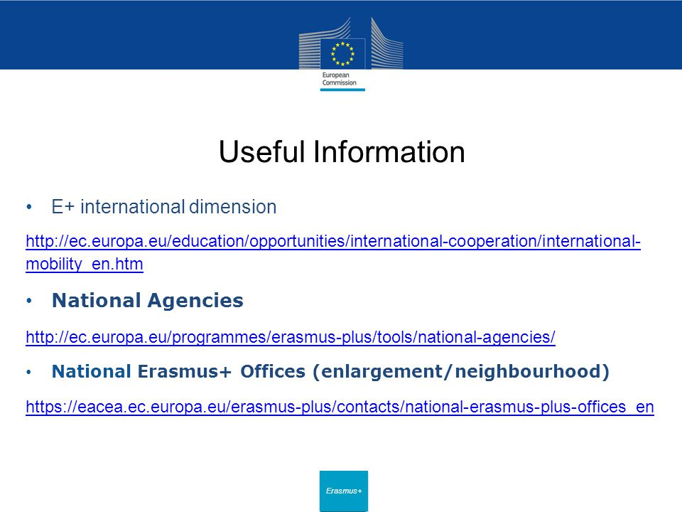 Date: in 12 pts Erasmus+ Useful Information E+ international dimension   mobility_en.htm National Agencies   National Erasmus+ Offices (enlargement/neighbourhood)