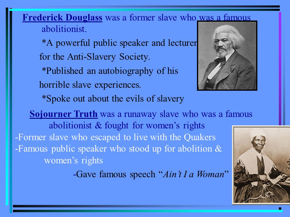 Frederick Douglass was a former slave who was a famous abolitionist.