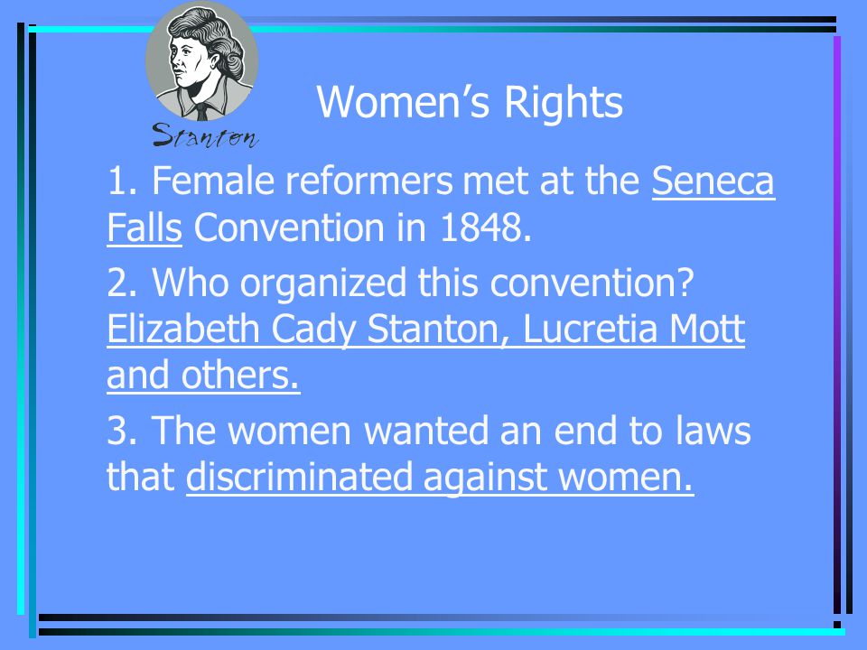 Women's Rights 1. Female reformers met at the Seneca Falls Convention in