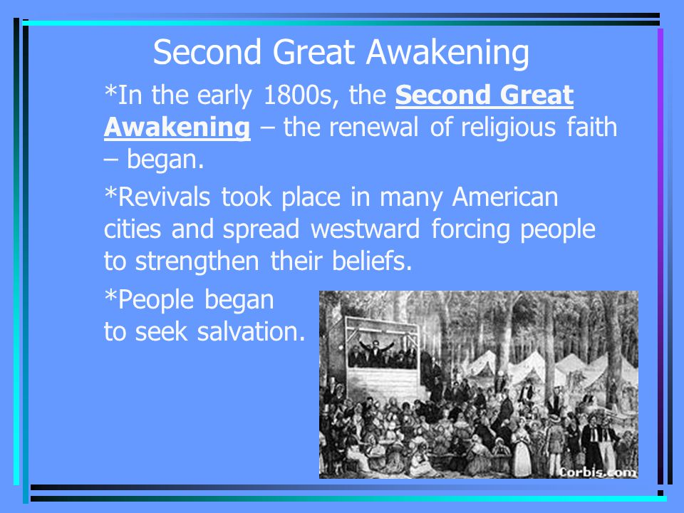 *In the early 1800s, the Second Great Awakening – the renewal of religious faith – began.