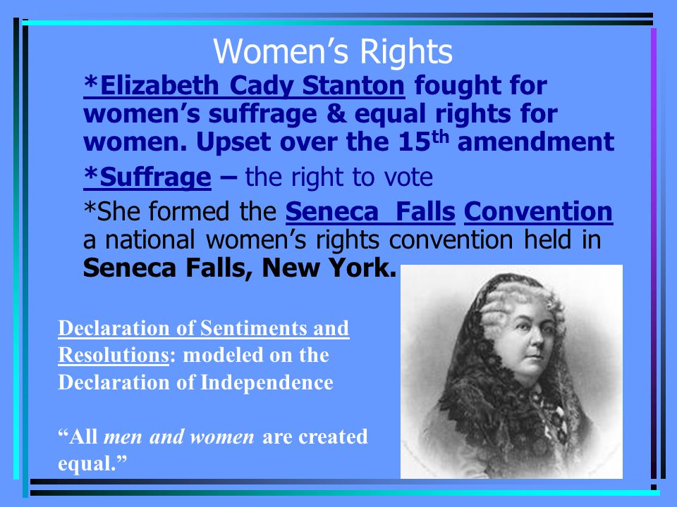 Women's Rights *Elizabeth Cady Stanton fought for women's suffrage & equal rights for women.