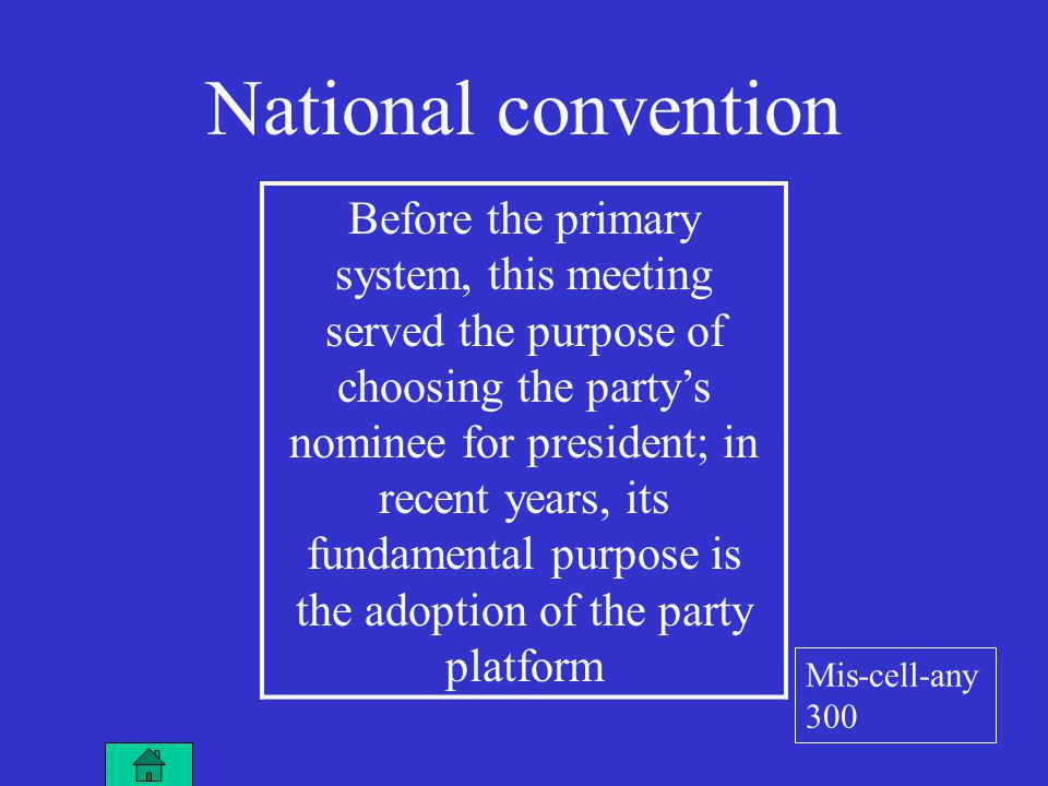 National convention Before the primary system, this meeting served the purpose of choosing the party's nominee for president; in recent years, its fundamental purpose is the adoption of the party platform Mis-cell-any 300