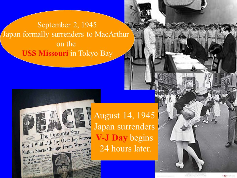 August 14, 1945 Japan surrenders V-J Day begins 24 hours later.