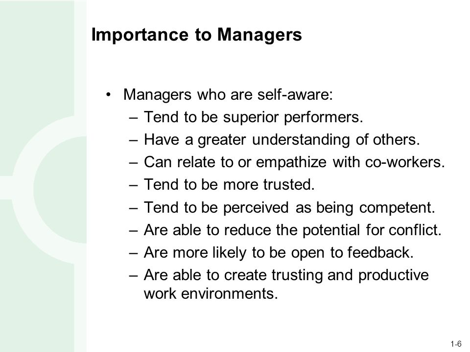 1-6 Importance to Managers Managers who are self-aware: –Tend to be superior performers.